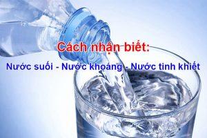 Cách nhận biết nước khoáng, nước suối và nước tinh khiết